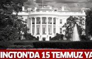 Washington'da 15 Temmuz yasağı!