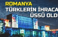 Romanya Türklerin ihracat üssü oldu