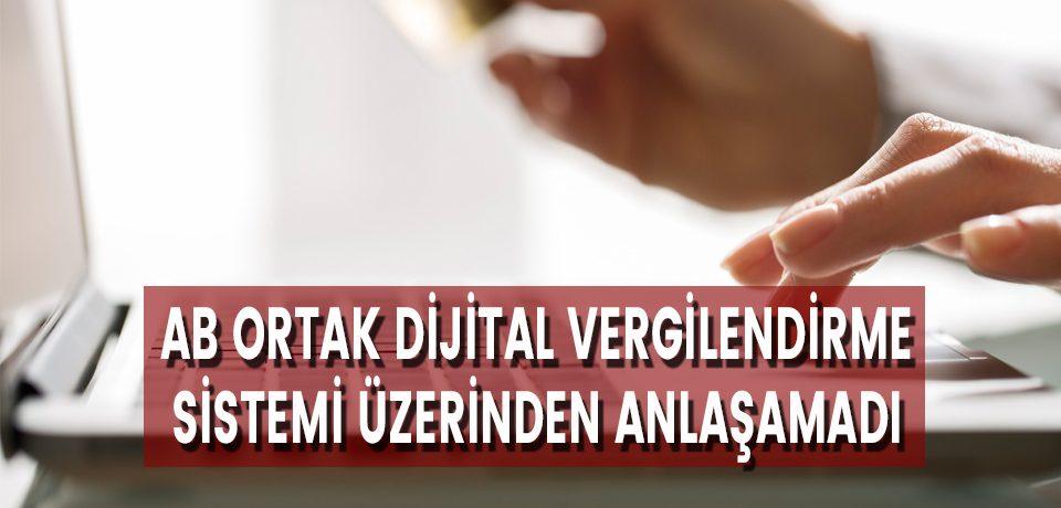 AB Ortak Dijital Vergilendirme Sistemi Üzerinde Anlaşamadı