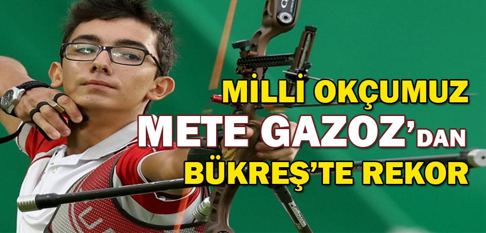 Milli Okçumuz Mete Gazoz'dan Dünya ve Avrupa Rekoru