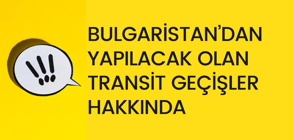 Bulgaristan'dan transit geçişler hakkında duyuru