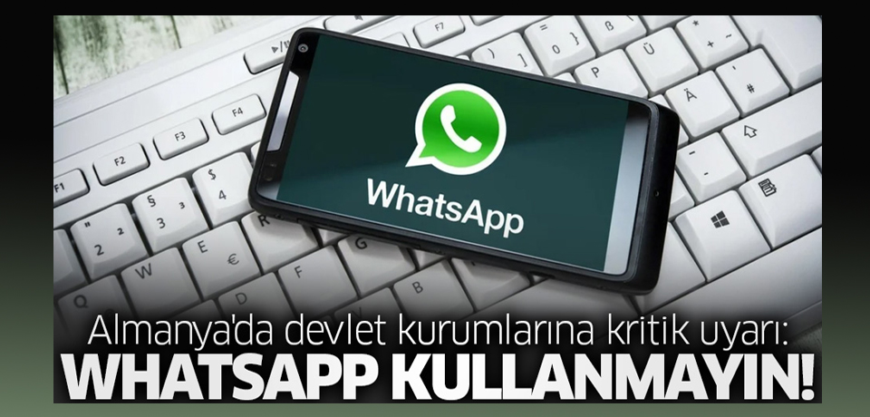 Almanya'da devlet kurumlarına kritik uyarı: 'WhatsApp kullanmayın!'